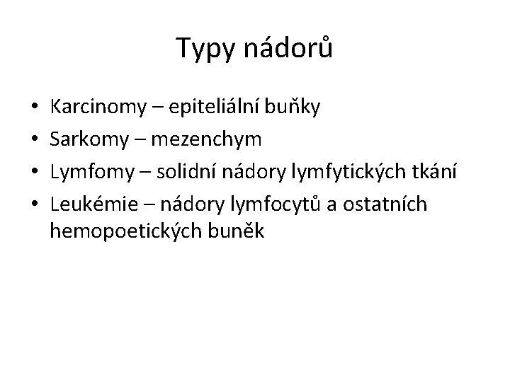 Typy nádorů • • Karcinomy – epiteliální buňky Sarkomy – mezenchym Lymfomy – solidní