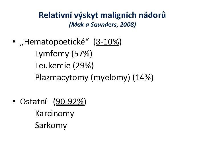 """Relativní výskyt maligních nádorů (Mak a Saunders, 2008) • """"Hematopoetické"""" (8 -10%) Lymfomy (57%)"""