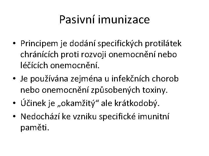 Pasivní imunizace • Principem je dodání specifických protilátek chránících proti rozvoji onemocnění nebo léčících