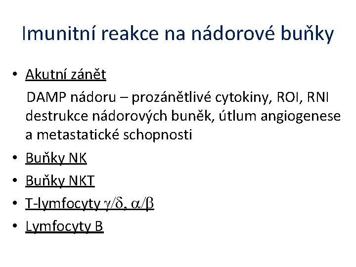 Imunitní reakce na nádorové buňky • Akutní zánět DAMP nádoru – prozánětlivé cytokiny, ROI,
