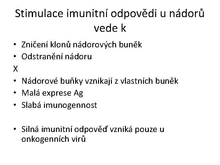 Stimulace imunitní odpovědi u nádorů vede k • • X • • • Zničení
