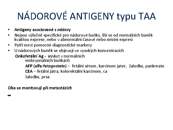 NÁDOROVÉ ANTIGENY typu TAA Antigeny asociované s nádory Nejsou výlučně specifické pro nádorové buňky,