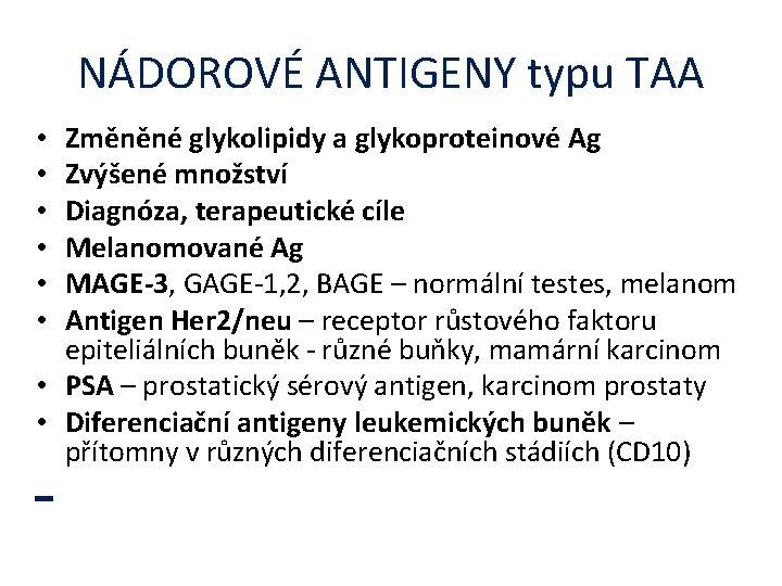 NÁDOROVÉ ANTIGENY typu TAA Změněné glykolipidy a glykoproteinové Ag Zvýšené množství Diagnóza, terapeutické cíle