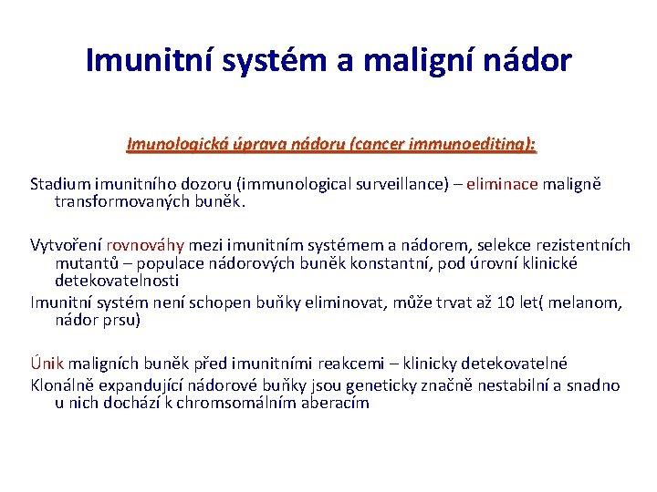 Imunitní systém a maligní nádor Imunologická úprava nádoru (cancer immunoediting): Stadium imunitního dozoru (immunological
