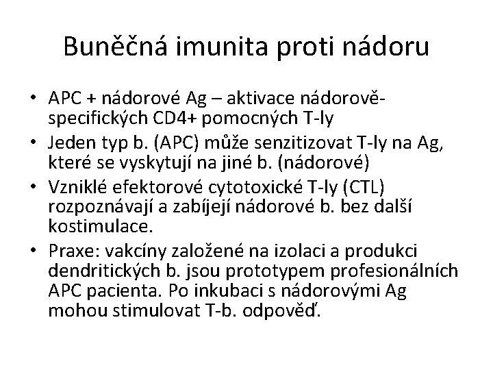 Buněčná imunita proti nádoru • APC + nádorové Ag – aktivace nádorověspecifických CD 4+