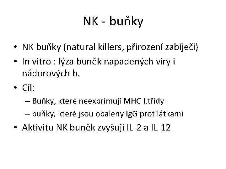 NK - buňky • NK buňky (natural killers, přirození zabíječi) • In vitro :