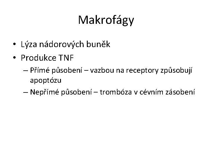 Makrofágy • Lýza nádorových buněk • Produkce TNF – Přímé působení – vazbou na