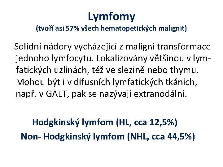 Lymfomy (tvoří asi 57% všech hematopetických malignit) Solidní nádory vycházející z maligní transformace jednoho