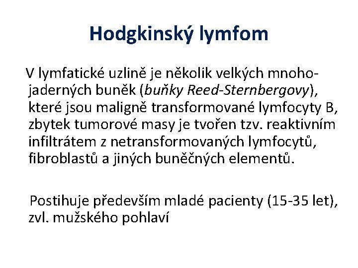Hodgkinský lymfom V lymfatické uzlině je několik velkých mnoho- jaderných buněk (buňky Reed-Sternbergovy), které
