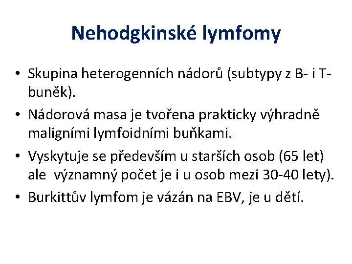 Nehodgkinské lymfomy • Skupina heterogenních nádorů (subtypy z B- i Tbuněk). • Nádorová masa