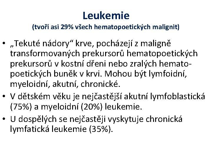 """Leukemie (tvoří asi 29% všech hematopoetických malignit) • """"Tekuté nádory"""" krve, pocházejí z maligně"""