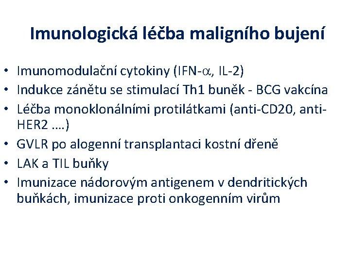 Imunologická léčba maligního bujení • Imunomodulační cytokiny (IFN-a, IL-2) • Indukce zánětu se stimulací