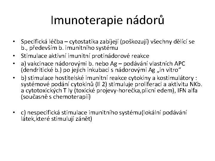 Imunoterapie nádorů • Specifická léčba – cytostatika zabíjejí (poškozují) všechny dělící se b. ,