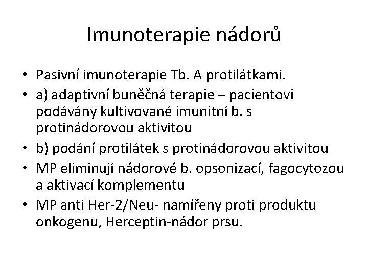 Imunoterapie nádorů • Pasivní imunoterapie Tb. A protilátkami. • a) adaptivní buněčná terapie –
