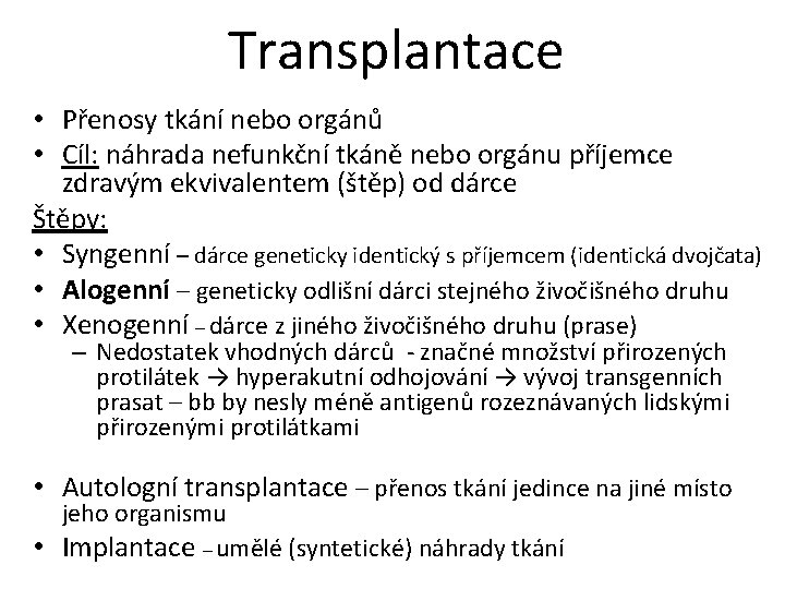 Transplantace • Přenosy tkání nebo orgánů • Cíl: náhrada nefunkční tkáně nebo orgánu příjemce