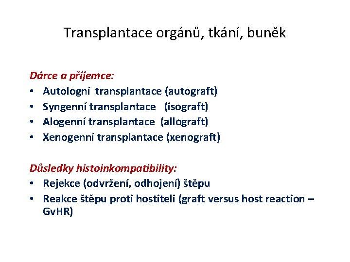 Transplantace orgánů, tkání, buněk Dárce a příjemce: • Autologní transplantace (autograft) • Syngenní transplantace