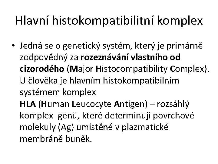 Hlavní histokompatibilitní komplex • Jedná se o genetický systém, který je primárně zodpovědný za