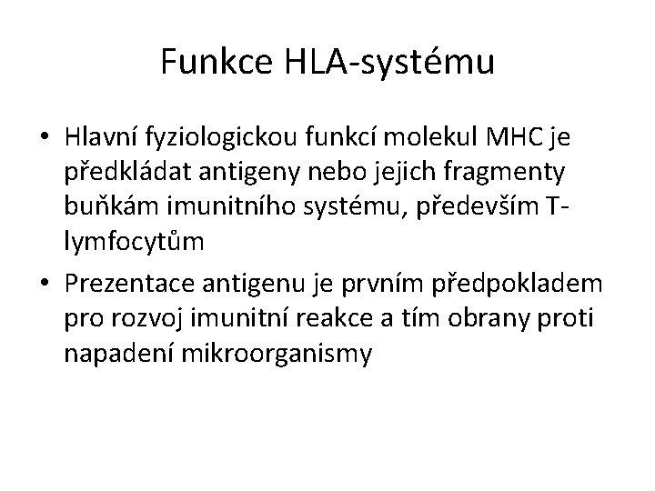 Funkce HLA-systému • Hlavní fyziologickou funkcí molekul MHC je předkládat antigeny nebo jejich fragmenty