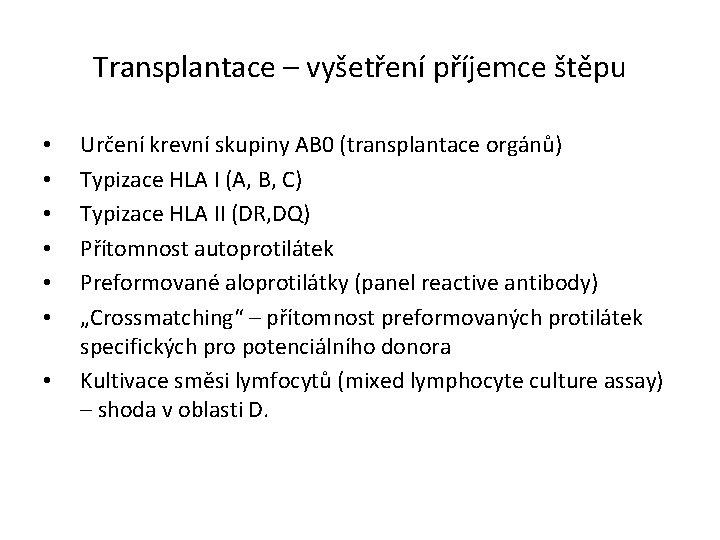 Transplantace – vyšetření příjemce štěpu • • Určení krevní skupiny AB 0 (transplantace orgánů)