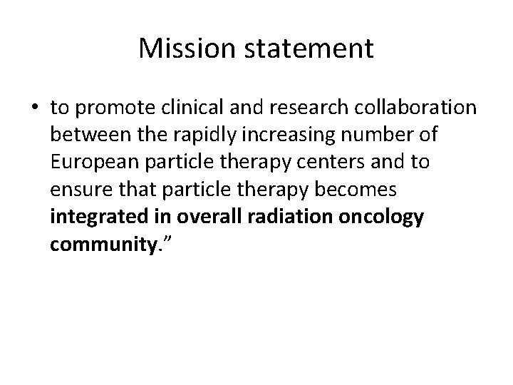 Mission statement • to promote clinical and research collaboration between the rapidly increasing number