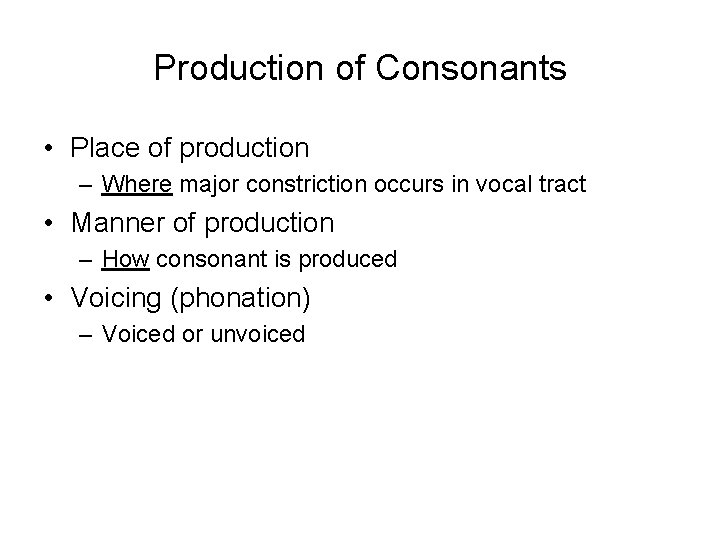 Production of Consonants • Place of production – Where major constriction occurs in vocal