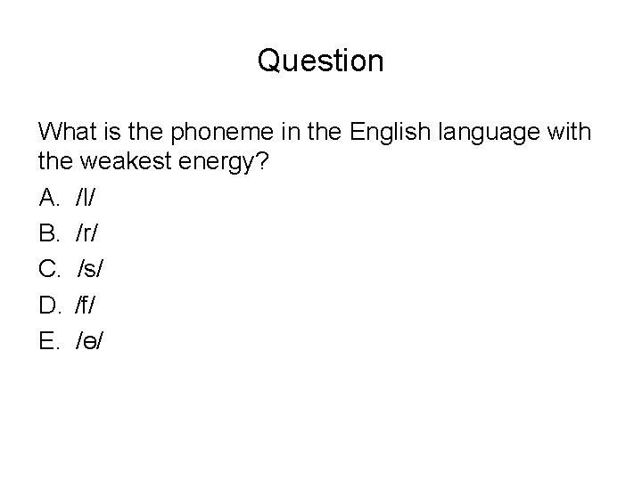 Question What is the phoneme in the English language with the weakest energy? A.