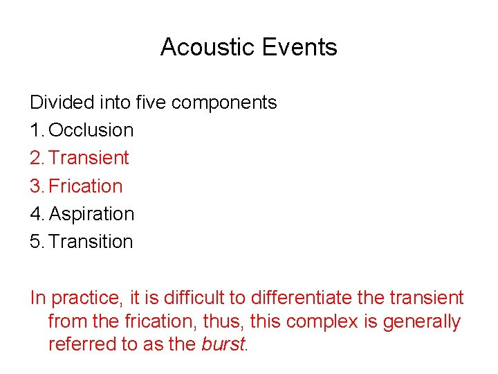 Acoustic Events Divided into five components 1. Occlusion 2. Transient 3. Frication 4. Aspiration