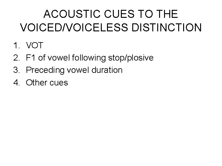 ACOUSTIC CUES TO THE VOICED/VOICELESS DISTINCTION 1. 2. 3. 4. VOT F 1 of