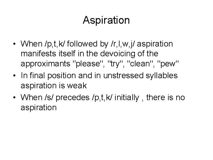 Aspiration • When /p, t, k/ followed by /r, l, w, j/ aspiration manifests