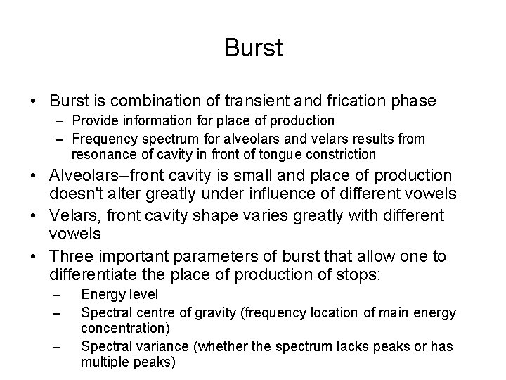 Burst • Burst is combination of transient and frication phase – Provide information for
