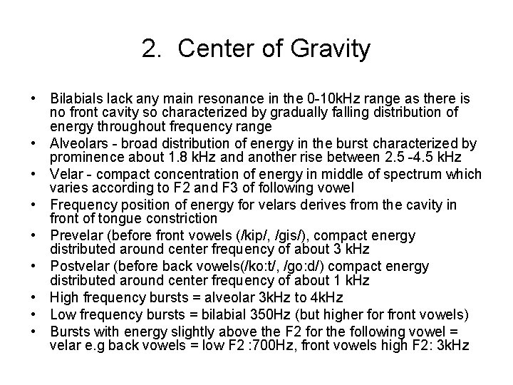 2. Center of Gravity • Bilabials lack any main resonance in the 0 -10