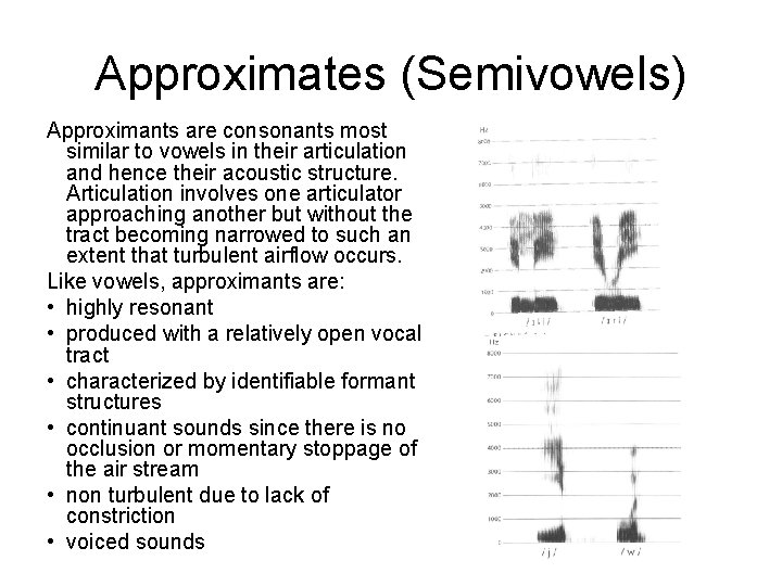 Approximates (Semivowels) Approximants are consonants most similar to vowels in their articulation and hence