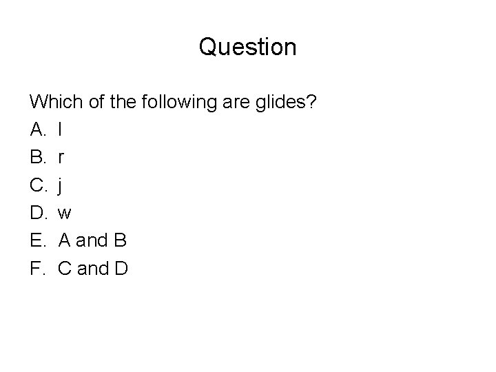 Question Which of the following are glides? A. l B. r C. j D.