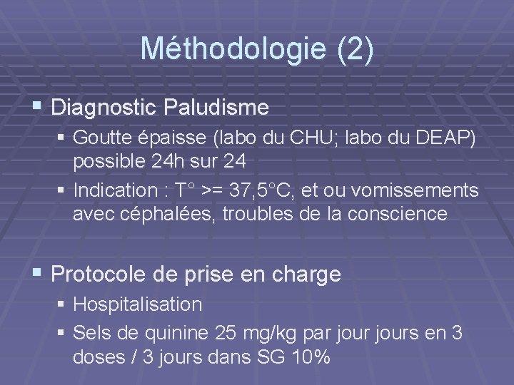 Méthodologie (2) § Diagnostic Paludisme § Goutte épaisse (labo du CHU; labo du DEAP)