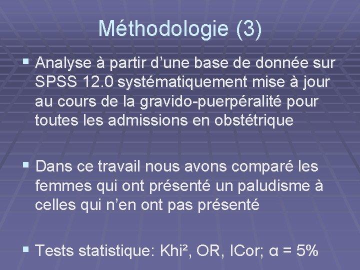 Méthodologie (3) § Analyse à partir d'une base de donnée sur SPSS 12. 0