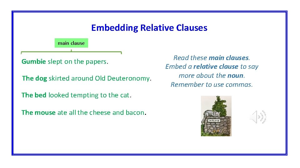 Embedding Relative Clauses main clause Gumbie slept on the papers. The dog skirted around