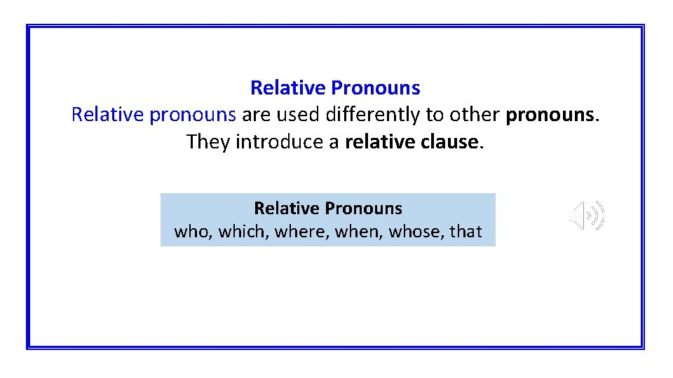 Relative Pronouns Relative pronouns are used differently to other pronouns. They introduce a relative