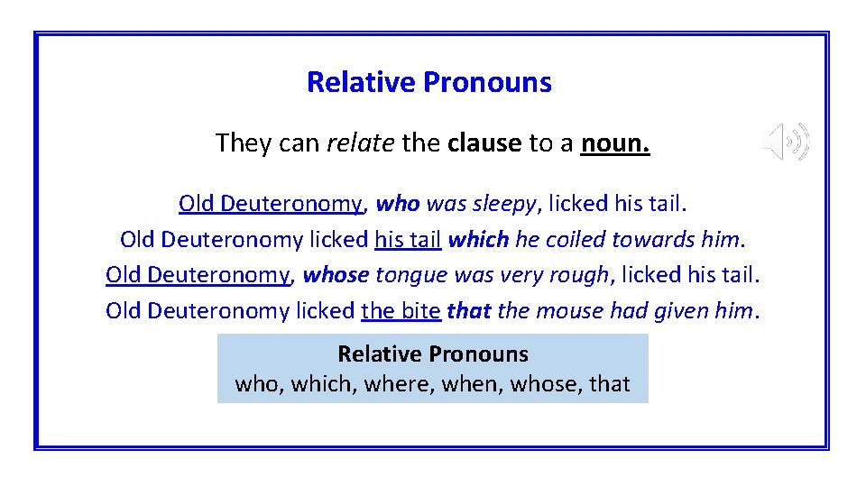 Relative Pronouns They can relate the clause to a noun. Old Deuteronomy, who was