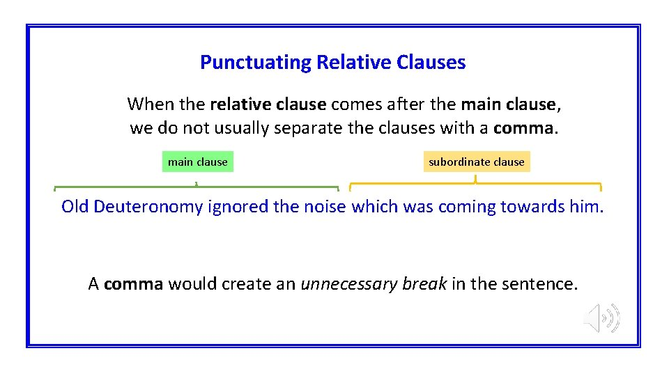 Punctuating Relative Clauses When the relative clause comes after the main clause, we do