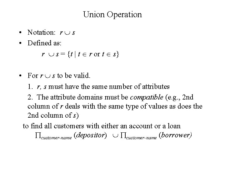 Union Operation • Notation: r s • Defined as: r s = {t |