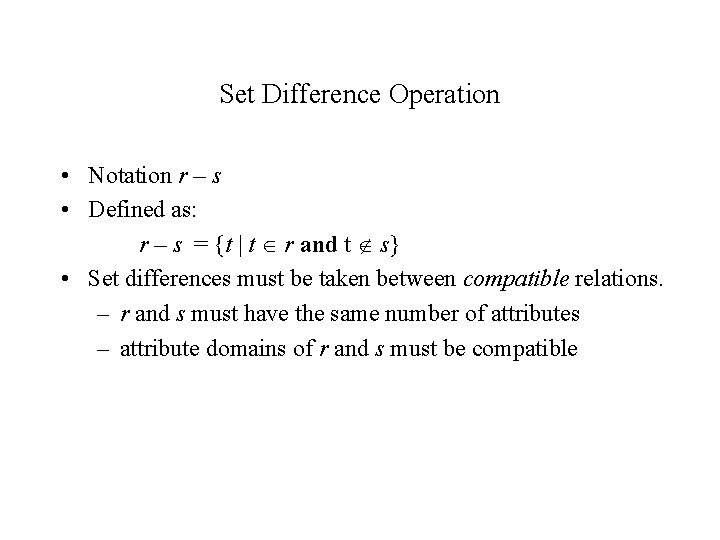 Set Difference Operation • Notation r – s • Defined as: r – s