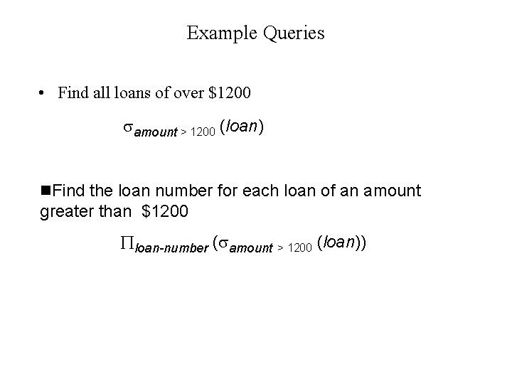 Example Queries • Find all loans of over $1200 amount > 1200 (loan) n.