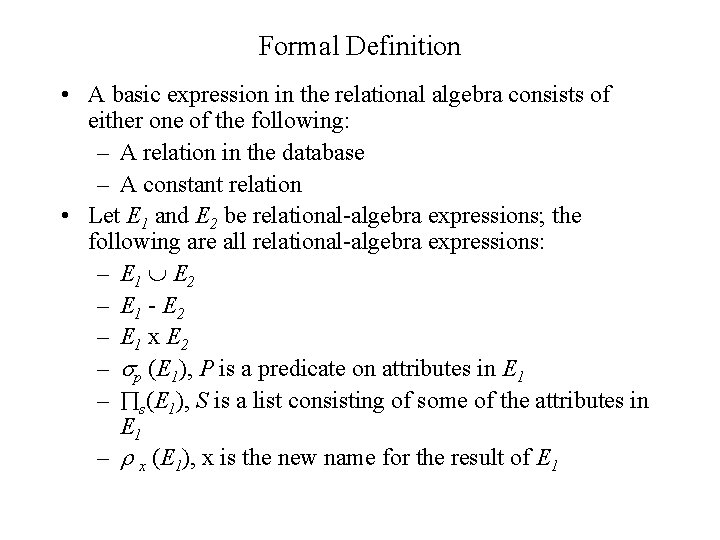 Formal Definition • A basic expression in the relational algebra consists of either one