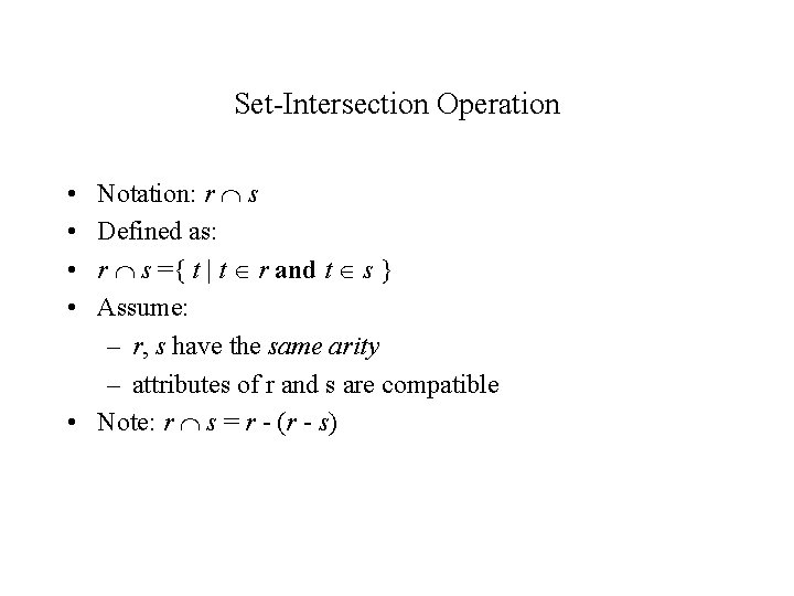 Set-Intersection Operation Notation: r s Defined as: r s ={ t | t r