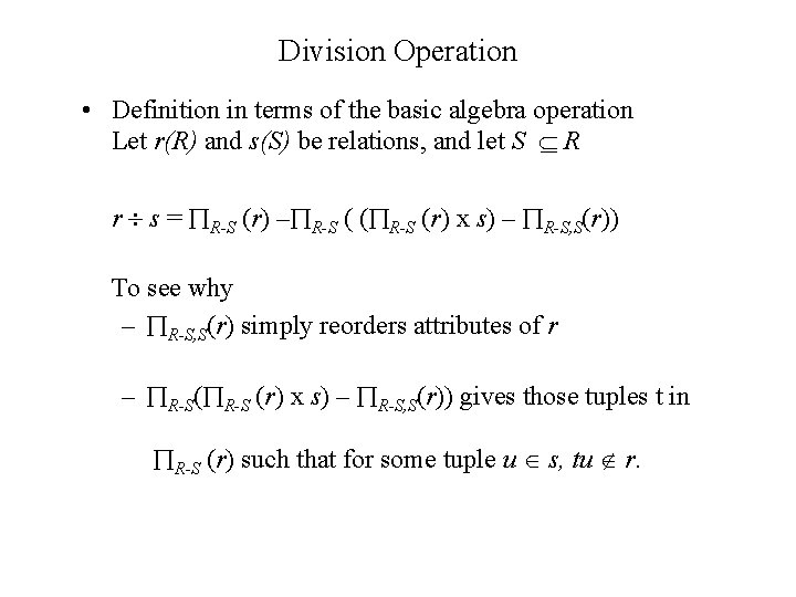 Division Operation • Definition in terms of the basic algebra operation Let r(R) and