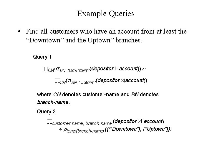 Example Queries • Find all customers who have an account from at least the
