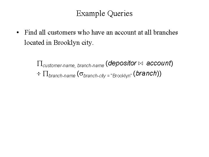 Example Queries • Find all customers who have an account at all branches located