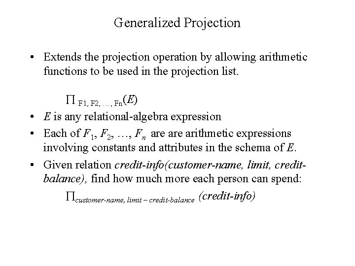 Generalized Projection • Extends the projection operation by allowing arithmetic functions to be used