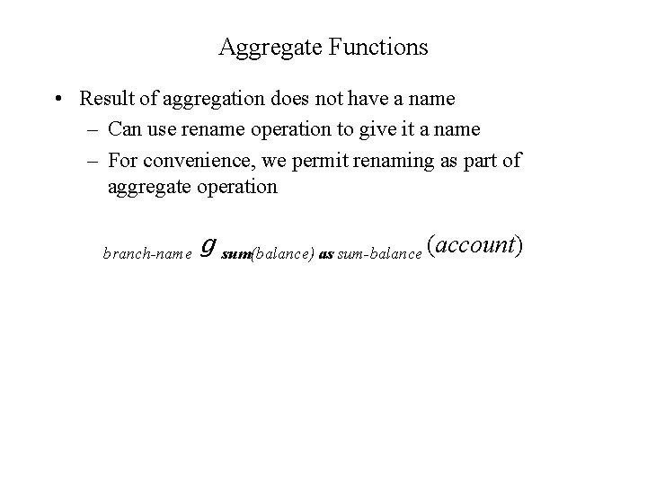 Aggregate Functions • Result of aggregation does not have a name – Can use