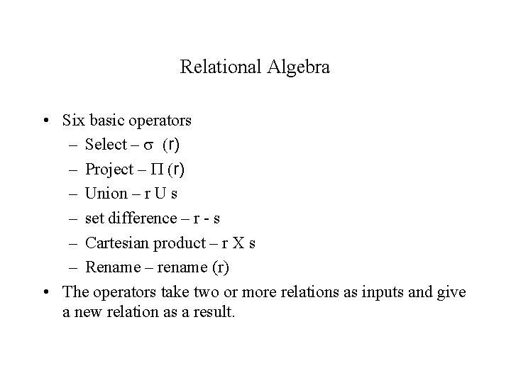 Relational Algebra • Six basic operators – Select – (r) – Project – P